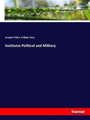 Institutes Political and Military, Joseph White, William Davy