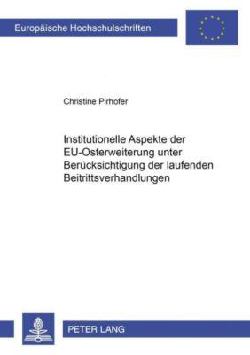 Institutionelle Aspekte der EU-Osterweiterung unter Berücksichtigung der laufenden Beitrittsverhandlungen, Christine Pirhofer