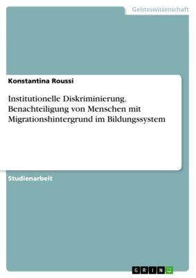 Institutionelle Diskriminierung. Benachteiligung von Menschen mit Migrationshintergrund im Bildungssystem, Konstantina Roussi