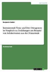 Instruierende Texte und ihre Ontogenese im Vergleich zu Erzählungen am Beispiel von Schülertexten aus der Primarstufe, Benjamin Seidel