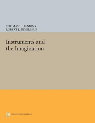 Instruments and the Imagination, Robert J. Silverman, Thomas L. Hankins
