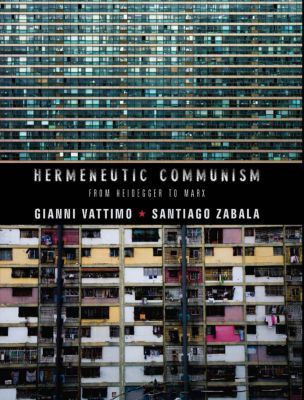 Insurrections: Critical Studies in Religion, Politics, and Culture: Hermeneutic Communism, Gianni Vattimo, Santiago Zabala