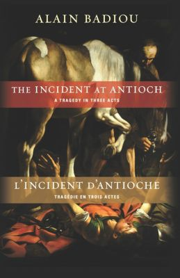 Insurrections: Critical Studies in Religion, Politics, and Culture: The Incident at Antioch / L'Incident d'Antioche, Alain Badiou