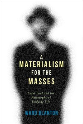 Insurrections: Critical Studies in Religion, Politics, and Culture: A Materialism for the Masses, Ward Blanton