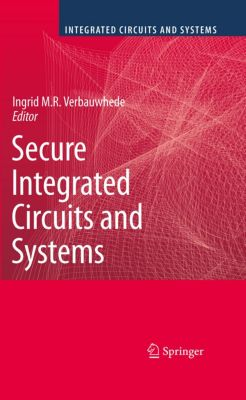 Integrated Circuits and Systems: Secure Integrated Circuits and Systems