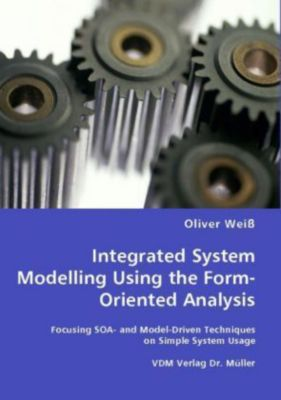 Integrated System Modelling Using the Form-Oriented Analysis, Oliver Weiß