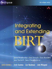 Integrating and Extending BIRT, Jason Weathersby, Don French, Iana Chatalbasheva, Tom Bondur, Jane Tatchell