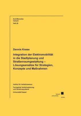 Integration der Elektromobilität in die Stadtplanung und Straßenraumgestaltung - Lösungsansätze für Strategien, Konzepte und Maßnahmen - Dennis Knese |