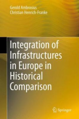 Integration of Infrastructures in Europe in Historical Comparison, Gerold Ambrosius, Christian Henrich-Franke