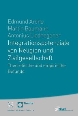 Integrationspotenziale von Religion und Zivilgesellschaft, Edmund Arens, Martin Baumann, Antonius Liedhegener