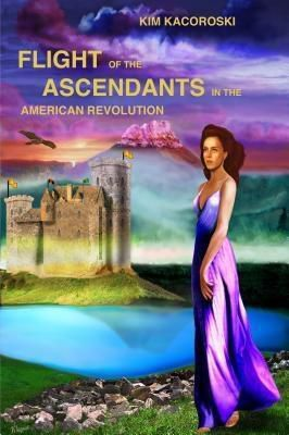 Integrative Care Consulting LLC: Flight of the Ascendants in the American Revolution, Kim Kacoroski