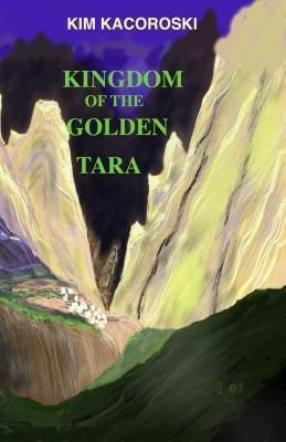 Integrative Care Consulting LLC: Kingdom of the Golden Tara, Kim Kacoroski