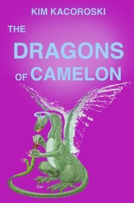 Integrative Care Consulting LLC: The Dragons of Camelon, Kim Kacoroski