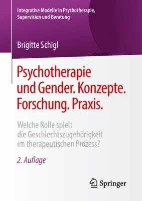 Integrative Modelle in Psychotherapie, Supervision und Beratung: Psychotherapie und Gender. Konzepte. Forschung. Praxis., Brigitte Schigl