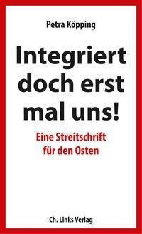 Integriert doch erst mal uns! - Petra Köpping pdf epub