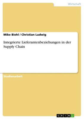 Integrierte Lieferantenbeziehungen in der Supply Chain, Christian Ludwig, Mike Biehl