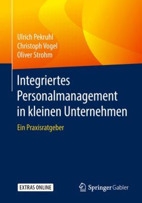 Integriertes Personalmanagement in kleinen Unternehmen, Ulrich Pekruhl, Christoph Vogel, Oliver Strohm