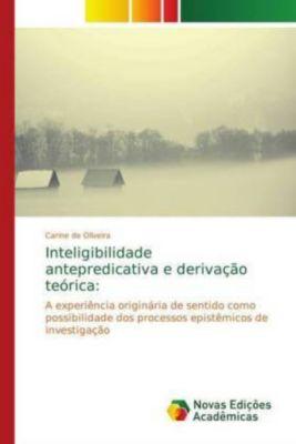 Inteligibilidade antepredicativa e derivação teórica:, Carine de Oliveira