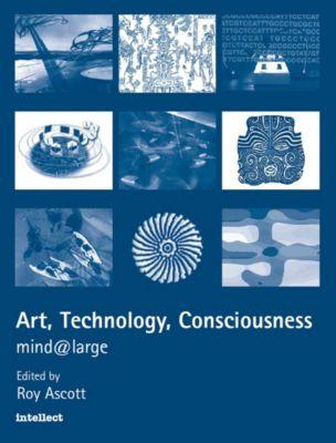 Intellect: Art, Technology, Consciousness, Roy Ascott