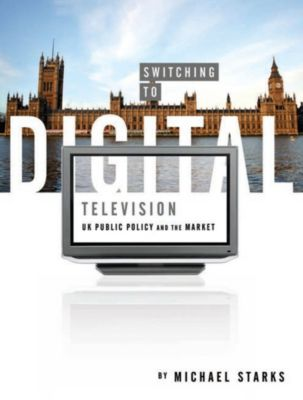 Intellect: Switching to Digital Television, Michael Starks