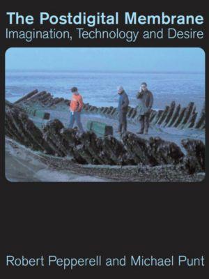 Intellect: The Postdigital Membrane, Robert Pepperell, Michael Punt