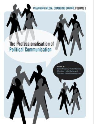 Intellect: The Professionalisation of Political Communication, Christina Holtz-Bacha, Ralph Negrine, Stylianos Papathanassopoulos