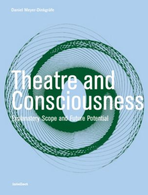 Intellect: Theatre and Consciousness, Daniel Meyer-Dinkgrafe