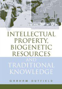 Intellectual Property, Biogenetic Resources and Traditional Knowledge, Graham Dutfield