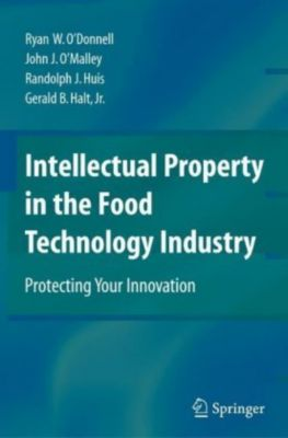 Intellectual Property in the Food Technology Industry, John J. O'Malley, Randolph J. Huis, Ryan W. O'Donnell, Gerald B. Halt