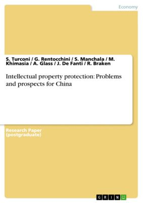 Intellectual property protection: Problems and prospects for China, A. Glass, G. Rentocchini, J. De Fanti, M. Khimasia, R. Braken, S. Manchala, S. Turconi