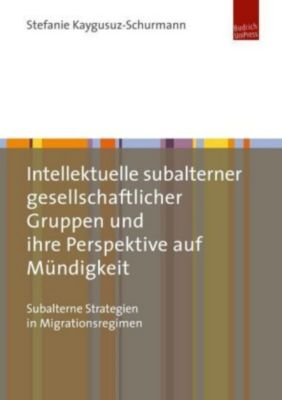 Intellektuelle subalterner gesellschaftlicher Gruppen und ihre Perspektive auf Mündigkeit, Stefanie Kaygusuz-Schurmann