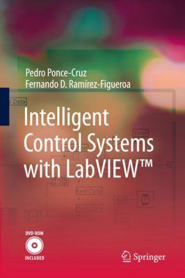 Intelligent Control Systems with LabVIEW™, Pedro Ponce-Cruz, Fernando D. Ramírez-Figueroa