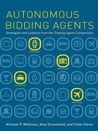 Intelligent Robotics and Autonomous Agents series: Autonomous Bidding Agents, Peter Stone, Amy Greenwald, Michael P. Wellman