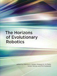 Intelligent Robotics and Autonomous Agents series: The Horizons of Evolutionary Robotics, Inman Harvey, Phil Husbands, Patricia A. Vargas, Ezequiel A. Di Paolo