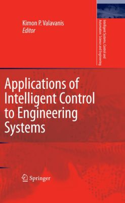 Intelligent Systems, Control and Automation: Science and Engineering: Applications of Intelligent Control to Engineering Systems