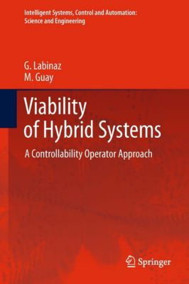 Intelligent Systems, Control and Automation: Science and Engineering: Viability of Hybrid Systems, M. Guay, G. Labinaz