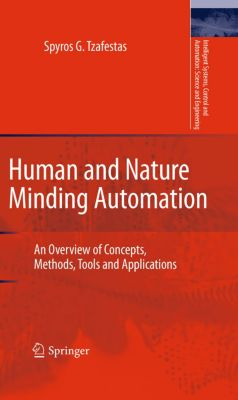 Intelligent Systems, Control and Automation: Science and Engineering: Human and Nature Minding Automation, Spyros G. Tzafestas