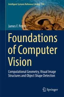 Intelligent Systems Reference Library: Foundations of Computer Vision, James F. Peters