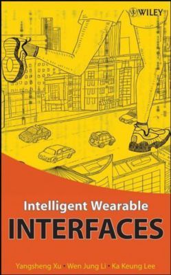 Intelligent Wearable Interfaces, Yangsheng Xu, Ka Keung Lee, Wen Jung Li