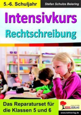 Intensivkurs Rechtschreibung / 5.-6. Schuljahr, Stefan Schulze-Beiering