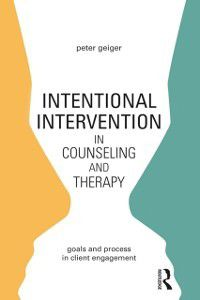 Intentional Intervention in Counseling and Therapy, Peter Geiger