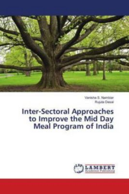 Inter-Sectoral Approaches to Improve the Mid Day Meal Program of India, Vanisha S. Nambiar, Rujuta Desai