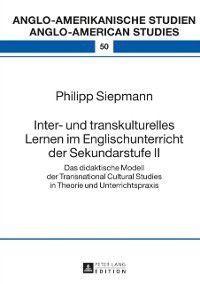 Inter- und transkulturelles Lernen im Englischunterricht der Sekundarstufe II, Philipp Siepmann
