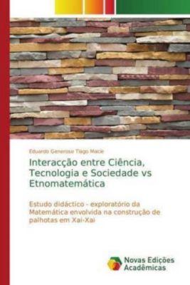 Interacção entre Ciência, Tecnologia e Sociedade vs Etnomatemática, Eduardo Generoso Tiago Macie