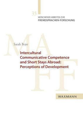 Intercultural Communicative Competence and Short Stays Abroad: Perceptions of Development, Sarah Boye