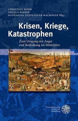 Interdisziplinäre Beiträge zu Mittelalter und Früher Neuzeit: Krisen, Kriege, Katastrophen