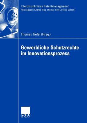 Interdisziplinäres Patentmanagement: Gewerbliche Schutzrechte im Innovationsprozess