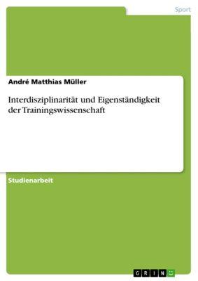 Interdisziplinarität und Eigenständigkeit der Trainingswissenschaft, André Matthias Müller
