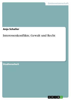 Interessenkonflikte, Gewalt und Recht, Anja Schaller