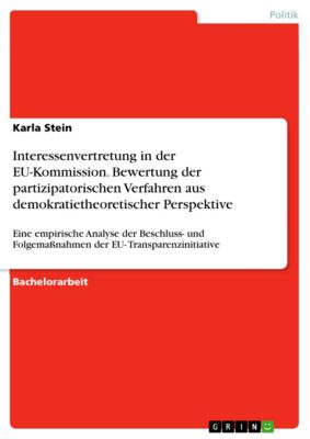 Interessenvertretung in der EU-Kommission. Bewertung der partizipatorischen Verfahren aus demokratietheoretischer Perspektive, Nina Ettmüller